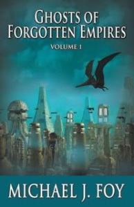 Ghosts of Forgotten Empires by Michael J. Foy
