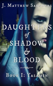 Daughters of Shadow and Blood Yasamin by J. Matthew Saunders